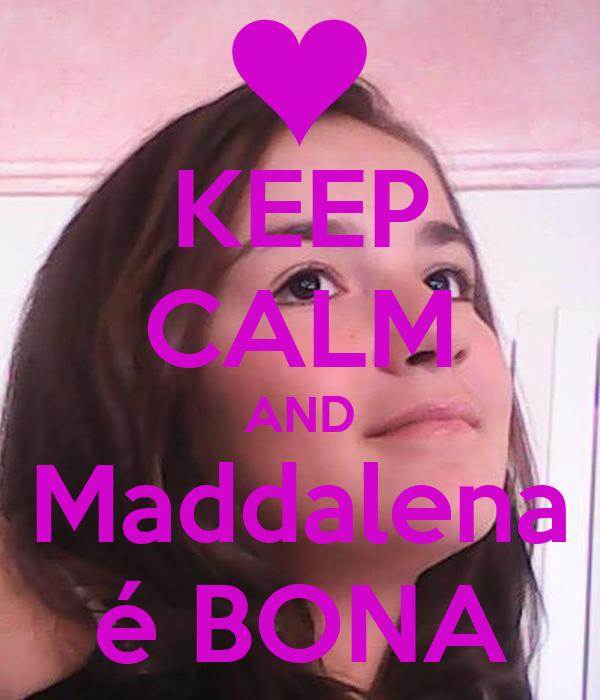 KEEP CALM AND Maddalena é BONA