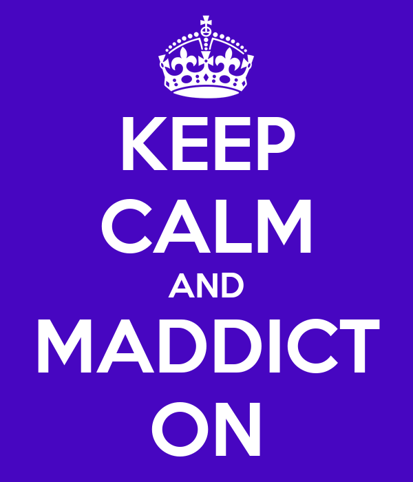 KEEP CALM AND MADDICT ON