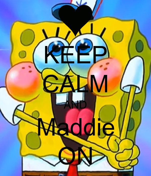 KEEP CALM AND Maddie ON