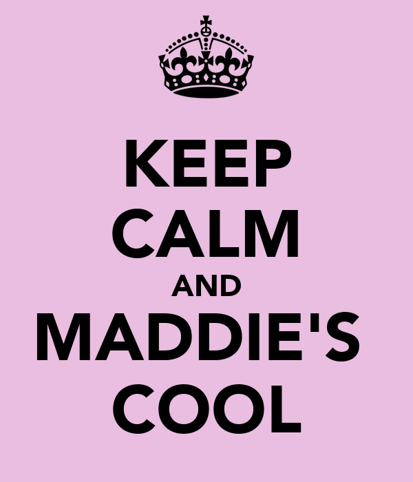KEEP CALM AND MADDIE'S  COOL