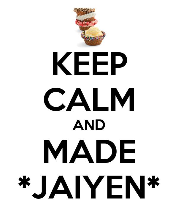 KEEP CALM AND MADE *JAIYEN*