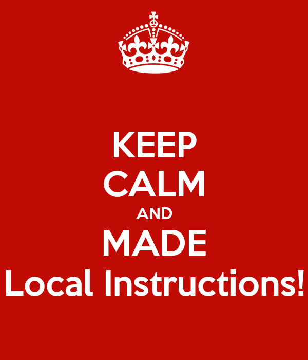 KEEP CALM AND MADE Local Instructions!