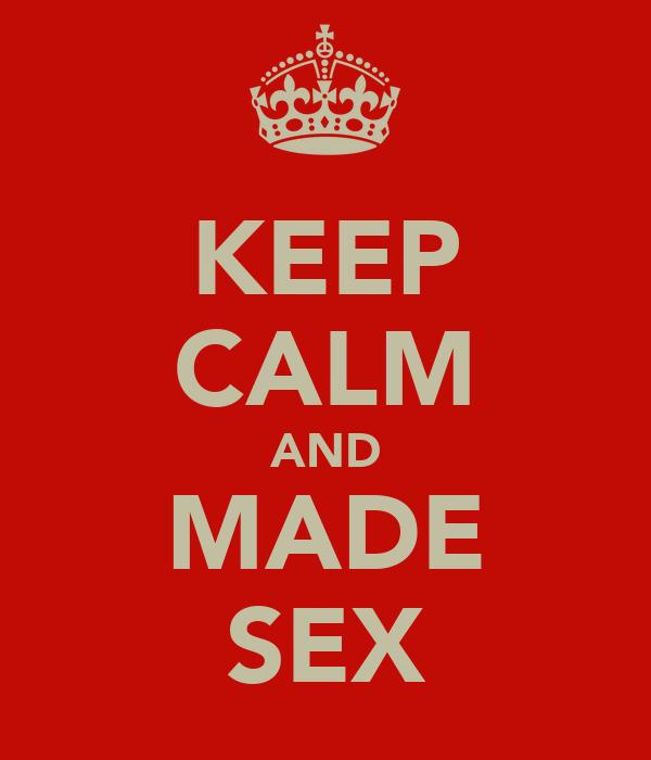 KEEP CALM AND MADE SEX