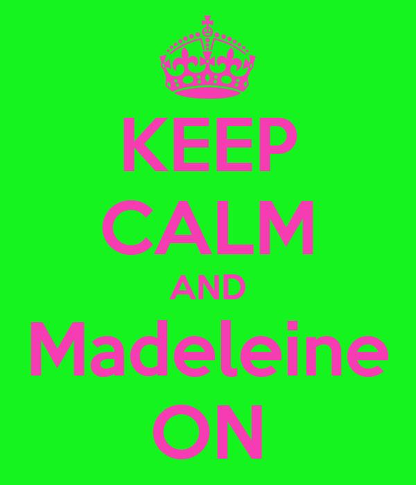 KEEP CALM AND Madeleine ON