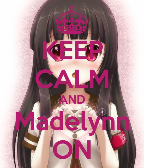 KEEP CALM AND Madelynn ON