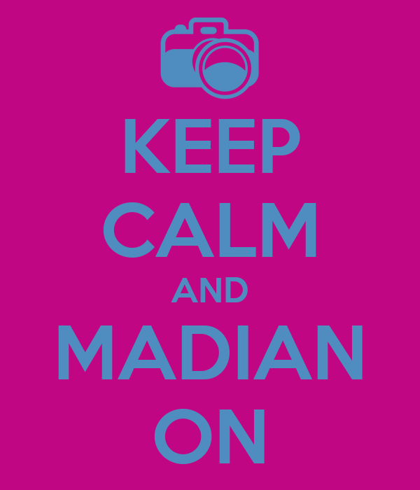 KEEP CALM AND MADIAN ON