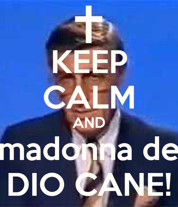 KEEP CALM AND madonna de DIO CANE!