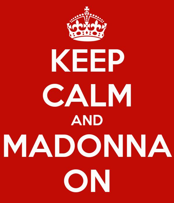 KEEP CALM AND MADONNA ON