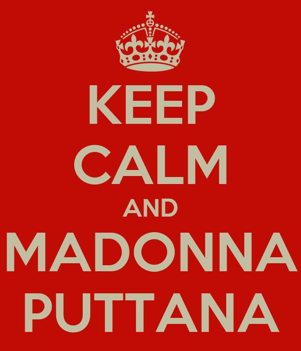 KEEP CALM AND MADONNA PUTTANA