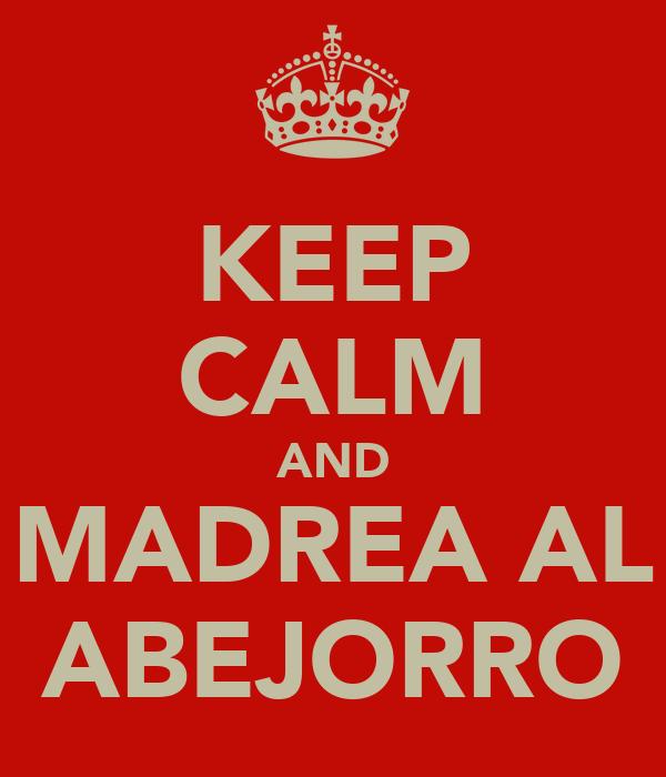 KEEP CALM AND MADREA AL ABEJORRO