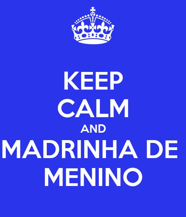 KEEP CALM AND MADRINHA DE  MENINO