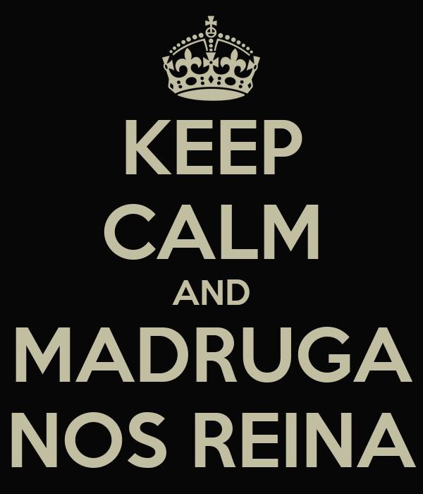 KEEP CALM AND MADRUGA NOS REINA