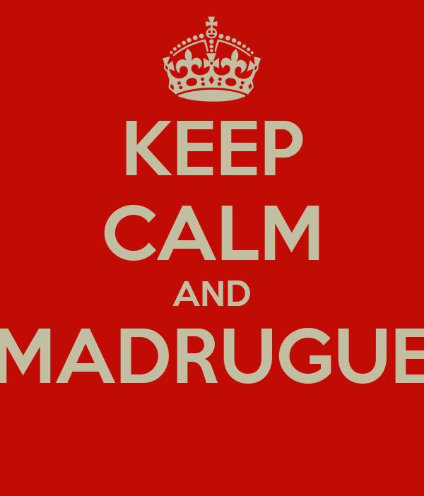 KEEP CALM AND MADRUGUE