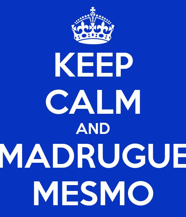KEEP CALM AND MADRUGUE MESMO