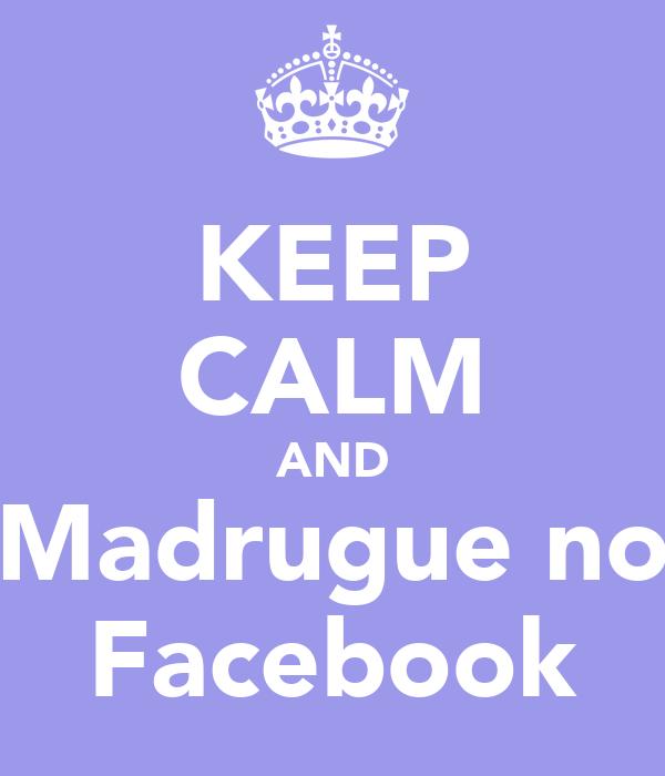 KEEP CALM AND Madrugue no Facebook