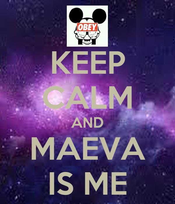 KEEP CALM AND MAEVA IS ME
