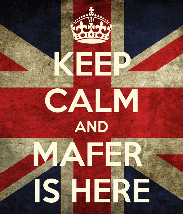 KEEP CALM AND MAFER  IS HERE