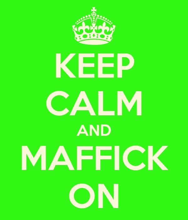 KEEP CALM AND MAFFICK ON