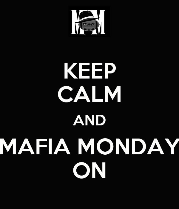 KEEP CALM AND MAFIA MONDAY ON