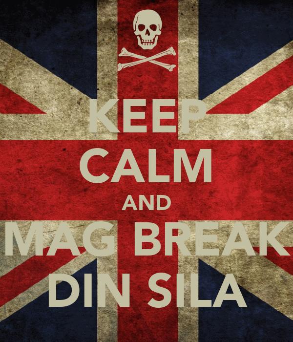 KEEP CALM AND MAG BREAK DIN SILA