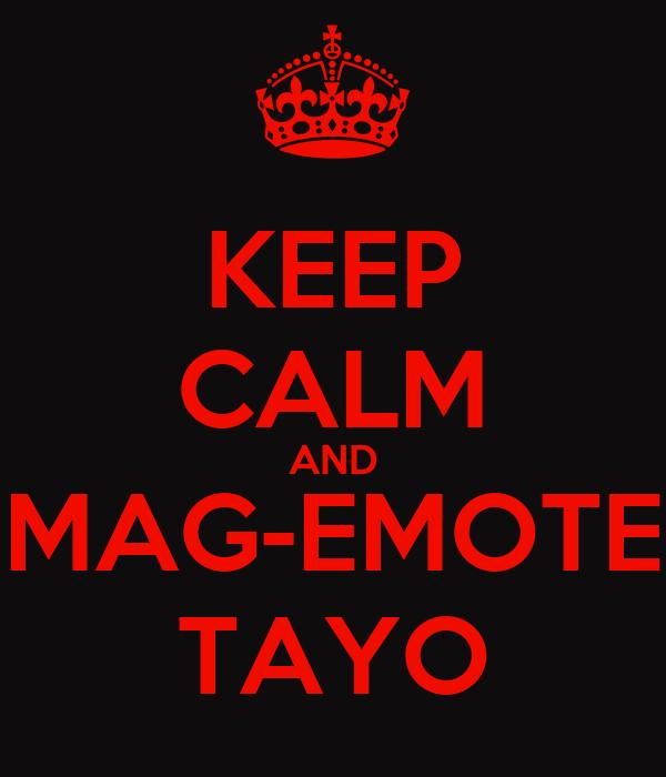 KEEP CALM AND MAG-EMOTE TAYO