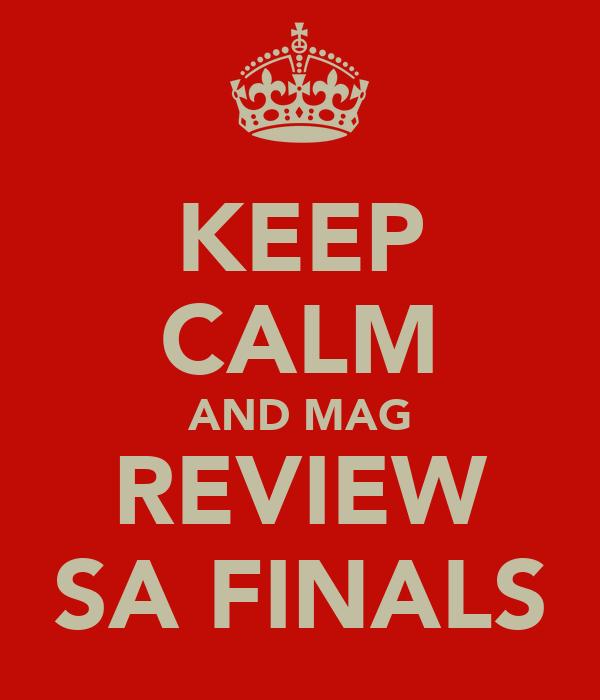 KEEP CALM AND MAG REVIEW SA FINALS