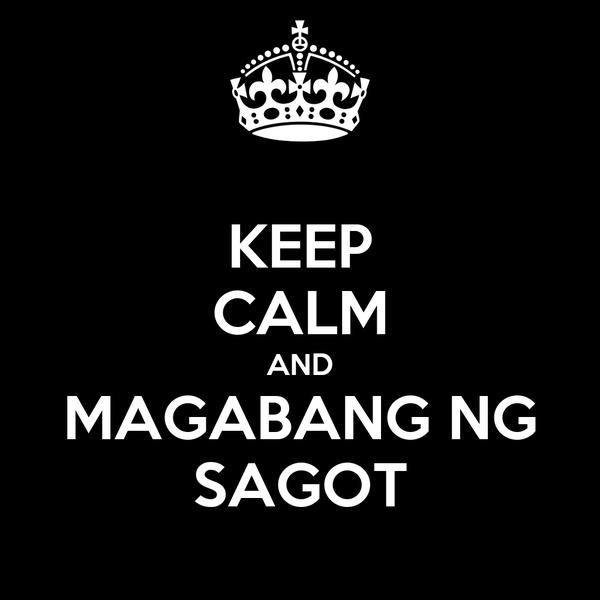 KEEP CALM AND MAGABANG NG SAGOT