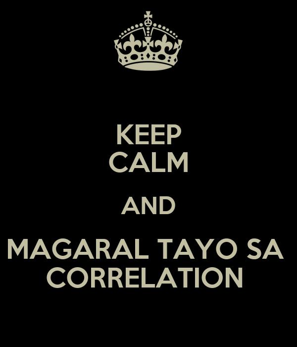 KEEP CALM AND MAGARAL TAYO SA  CORRELATION