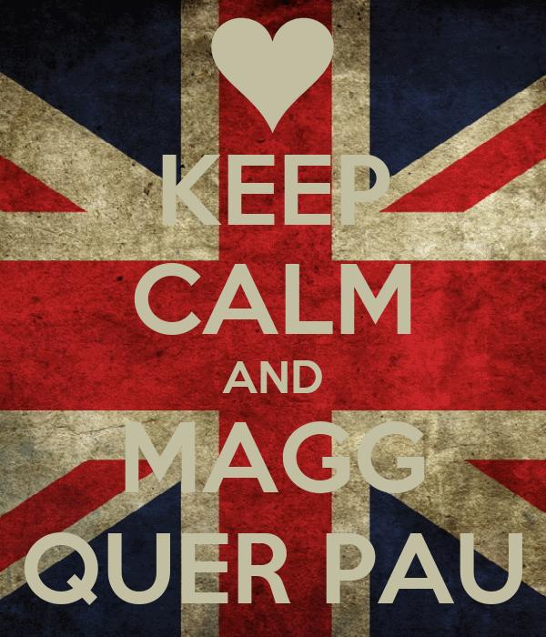 KEEP CALM AND MAGG QUER PAU