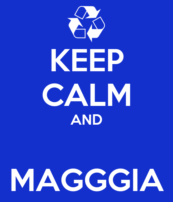KEEP CALM AND  MAGGGIA