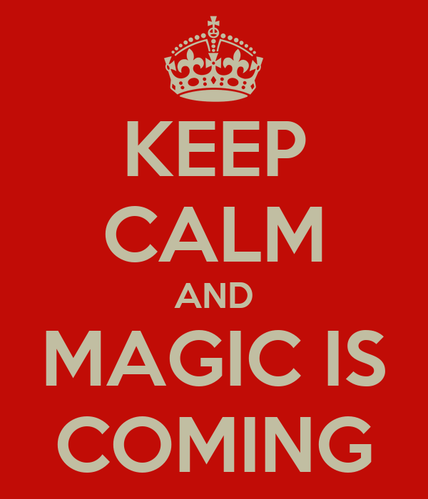 KEEP CALM AND MAGIC IS COMING