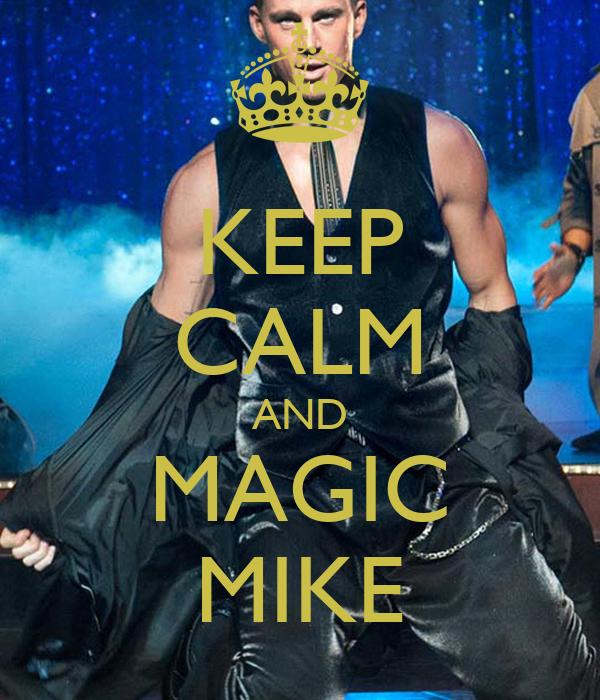 KEEP CALM AND MAGIC MIKE