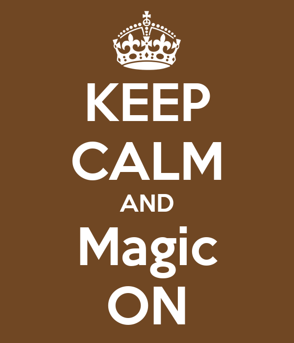 KEEP CALM AND Magic ON