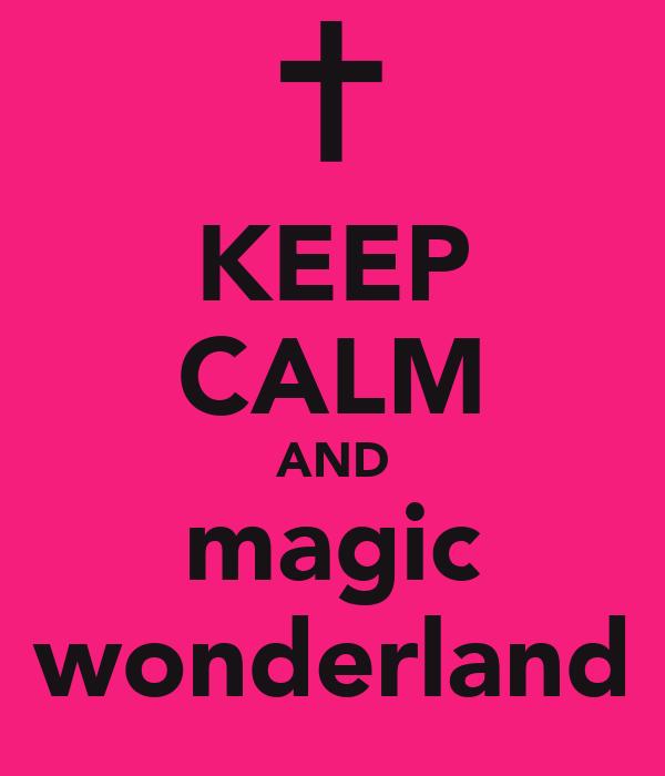 KEEP CALM AND magic wonderland
