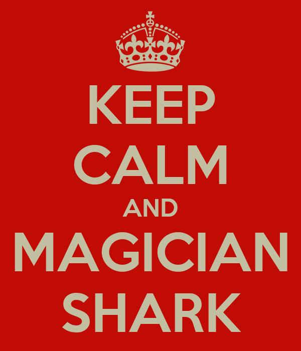 KEEP CALM AND MAGICIAN SHARK