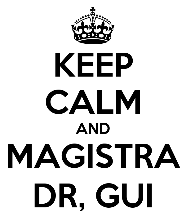 KEEP CALM AND MAGISTRA DR, GUI