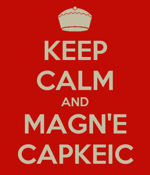 KEEP CALM AND MAGN'E CAPKEIC