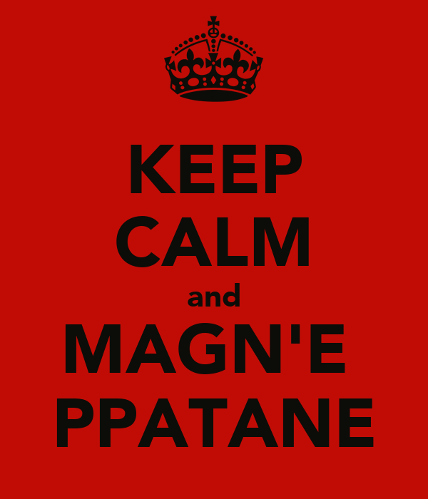 KEEP CALM and MAGN'E  PPATANE