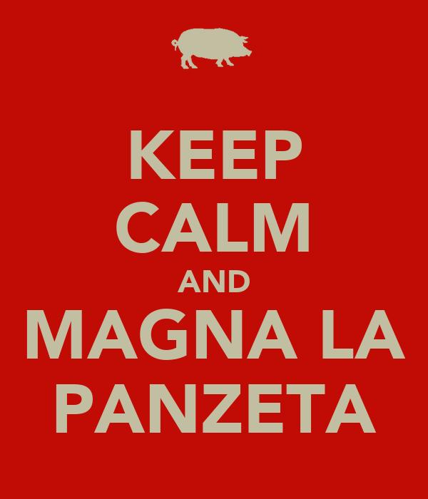 KEEP CALM AND MAGNA LA PANZETA