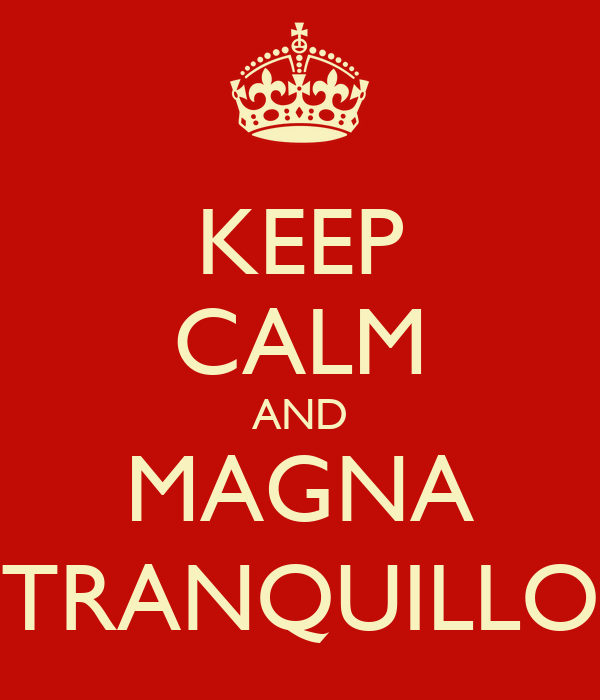 KEEP CALM AND MAGNA TRANQUILLO