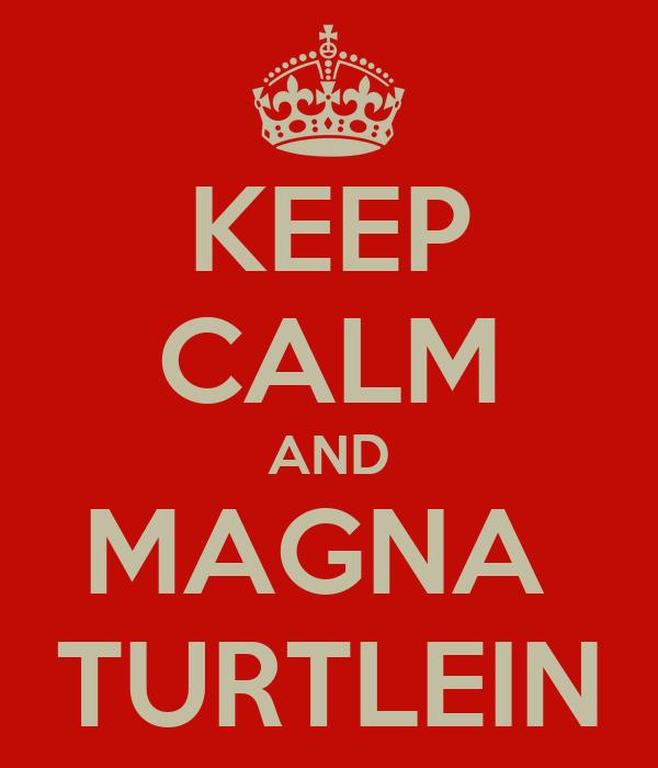 KEEP CALM AND MAGNA  TURTLEIN