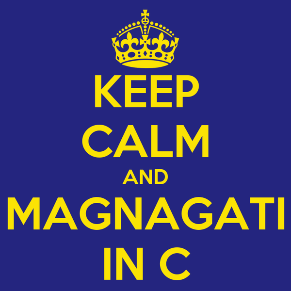 KEEP CALM AND MAGNAGATI IN C