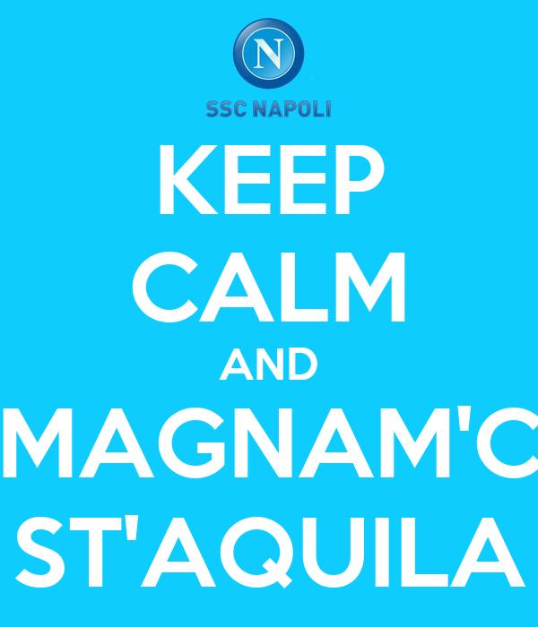 KEEP CALM AND MAGNAM'C ST'AQUILA