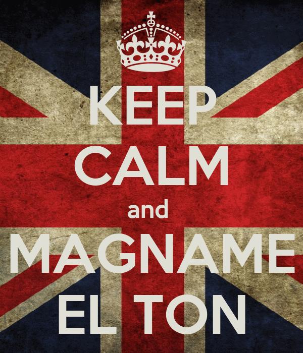 KEEP CALM and  MAGNAME EL TON