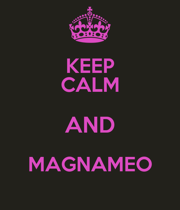 KEEP CALM AND MAGNAMEO