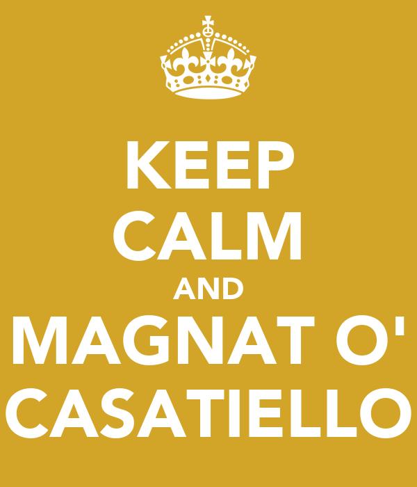 KEEP CALM AND MAGNAT O' CASATIELLO