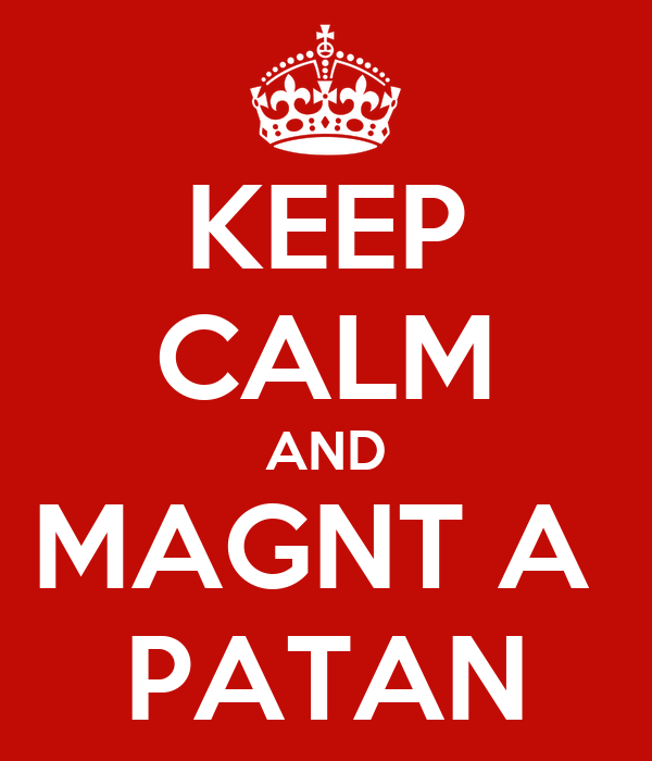 KEEP CALM AND MAGNT A  PATAN
