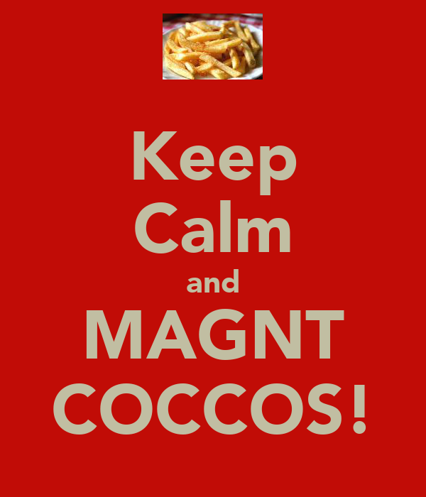 Keep Calm and MAGNT COCCOS!