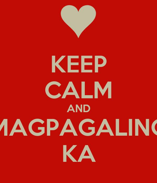KEEP CALM AND MAGPAGALING KA