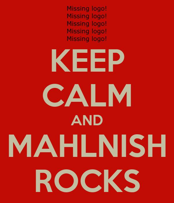 KEEP CALM AND MAHLNISH ROCKS